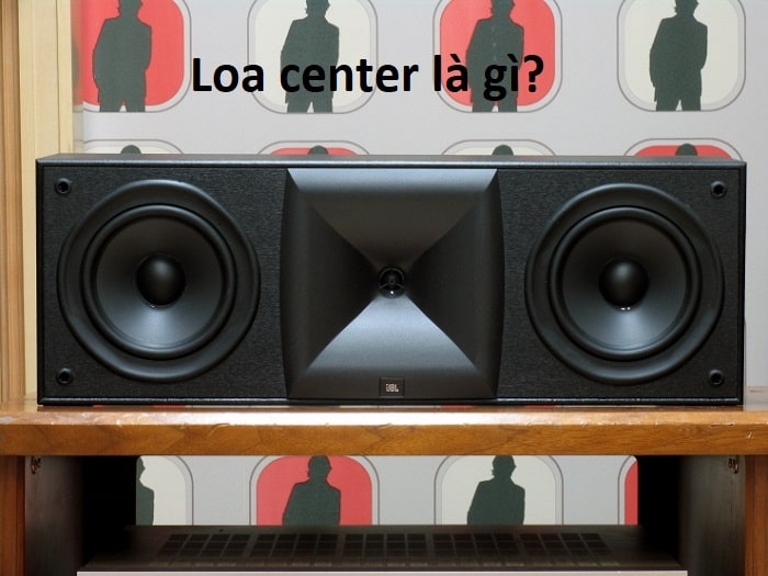 Loa center là gì